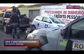 ROTA DO DIA 21 01 2020  Homem é preso com moto roubada no Jacinta Andrade