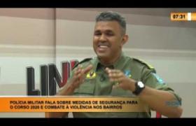 LINHA DE FOGO 05 02 2020 POLICIA MILITAR FALA SOBRE MEDIDAS DE SEGURANÇA PARA O CORSO 2020 E COMBA