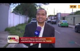 LINHA DE FOGO 10 02 2020 MULHER É PRESA EM SUPOSTO LABORATÓRIO DE DROGAS EM TIMON