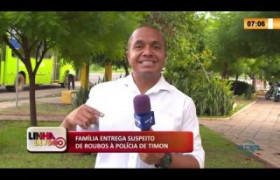 LINHA DE FOGO 12 02 2020  FAMÍLIA ENTREGA SUSPEITO DE ROUBOS À POLÍCIA DE TIMON