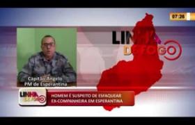 LINHA DE FOGO 12 02 2020 HOMEM É SUSPEITO DE ESFAQUEAR EX-COMPANHEIRA EM ESPERANTINA