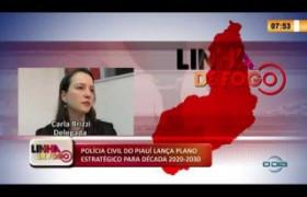 LINHA DE FOGO 13 02 2020 POLÍCIA CIVIL DO PIAUÍ LANÇA PLANO ESTRATÉGICO PARA DÉCADA 2020-2030
