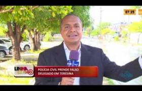 LINHA DE FOGO 13 02 2020 POLÍCIA CIVIL PRENDE FALSO DELEGADO EM TERESINA