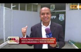 LINHA DE FOGO 13 02 2020 POLÍCIA PRENDE DUPLA SUSPEITA DE MATAR LÍDER COMUNITÁRIO EM TERESINA