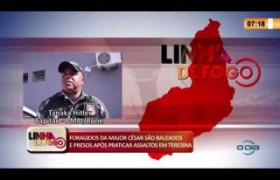 LINHA DE FOGO 14 02 2020 FORAGIDOS DA MAJOR CÉSAR SÃO PRESOS APÓS PRATICAR ASSALTOS EM TERESINA