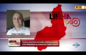LINHA DE FOGO 14 02 2020 POLÍCIA INVESTIGA ESTUPRO CONTRA CRIANÇA EM CAMPO MAIOR