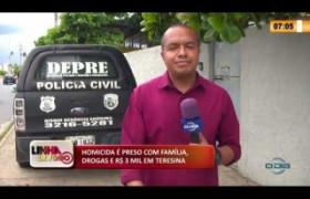 LINHA DE FOGO 17 02 2020 HOMICIDA É PRESO COM FAMÍLIA, DROGAS E R$ 3 MIL EM TERESINA