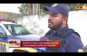 LINHA DE FOGO 26 02 20  Suspeito é preso por roubar veículo e fazer família refém em Teresin