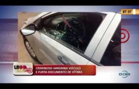 LINHA DE FOGO 06 03 20  Criminoso arromba veículo e furta documento de vítima