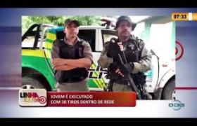 LINHA DE FOGO 06 03 20  Jovem é executado com 30 tiros dentro de rede