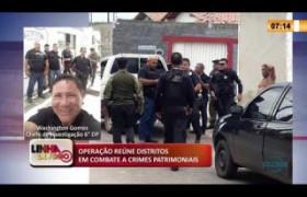 LINHA DE FOGO 06 03 20  Operação reúne distritos em combate a crimes patrimoniais