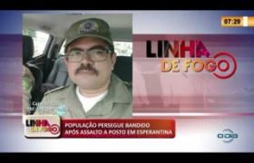 LINHA DE FOGO 06 03 20  População persegue bandido após assalto a posto em Esperantina