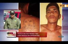 LINHA DE FOGO 09 03 2020 POLÍCIA MILITAR PRENDE TRIO COM DROGAS EM ESPERANTINA
