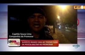 LINHA DE FOGO 09 03 2020 SUSPEITO INVADE CASA AO TENTAR FUGIR DA POLÍCIA MILITAR NO PROMORAR