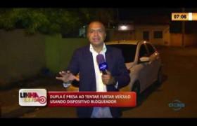 LINHA DE FOGO 11 03 2020 DUPLA É PRESA AO TENTAR FURTAR VEÍCULO USANDO DISPOSITIVO BLOQUEADOR