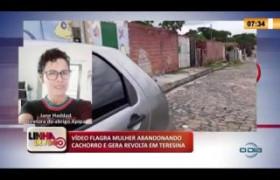 LINHA DE FOGO 11 03 2020 VÍDEO FLAGRA MULHER ABANDONANDO CACHORRO E GERA REVOLTA EM TERESINA