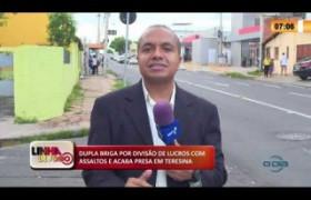 LINHA DE FOGO 12 03 2020 DUPLA BRIGA POR DIVISÃO DE LUCROS COM ASSALTOS E ACABA PRESA EM TERESINA