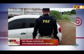 LINHA DE FOGO 12 03 2020 PRF PRENDE SUSPEITO DE ESTELIONATO EM RODOVIA DO PIAUÍ