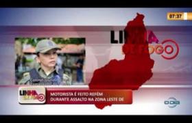 LINHA DE FOGO 16 03 2020 MOTORISTA É FEITO REFÉM DURANTE ASSALTO NA ZONA LESTE DE TERESINA