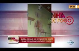 LINHA DE FOGO 16 03 2020 QUEDA DE RAIO NA DIVISA ENTRE CEARÁ E PIAUÍ DEIXA QUATRO JOVENS FERIDOS