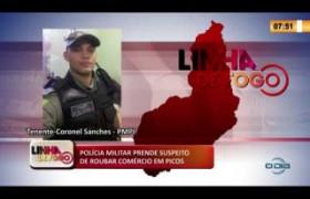 LINHA DE FOGO 17 03 2020 POLÍCIA MILITAR PRENDE SUSPEITO DE ROUBAR COMÉRCIO EM PICOS
