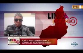 LINHA DE FOGO 18 03 2020 POLÍCIA MILITAR PRENDE DUPLA SUSPEITA DE ASSALTOS NO DIRCEU