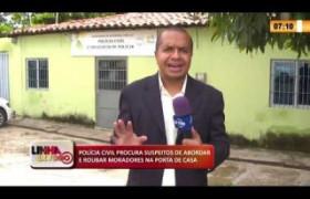LINHA DE FOGO 19 03 2020 POLÍCIA CIVIL PROCURA SUSPEITOS ROUBAM MORADORES NA PORTA DE CASA