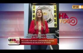 LINHA DE FOGO 19 03 2020 RECLUSÃO POR NOVO CORONAVÍRUS ALTERA ATENDIMENTO DA DELEGACIA DO IDOSO