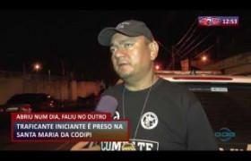 ROTA DO DIA 06 03 20  Traficante iniciante é preso na Santa Maria da Codipi