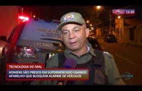 ROTA DO DIA 11 03 20  Homens são presos usando aparelho que bloqueia alarme