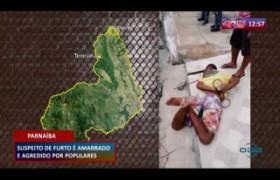 ROTA DO DIA 11 03 20  Suspeito de furto é amarrado e agredido por populares