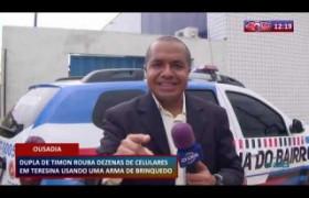 ROTA DO DIA 12 03 20  Dupla de Timon rouba celulares em Teresina usando arma de brinquedo