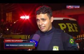 ROTA DO DIA 13 03 20  PRF persegue carro roubado