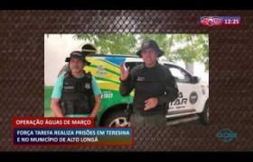 ROTA DO DIA 16 03 20  Força tarefa realiza prisões em Teresina e no município de Alto Longá