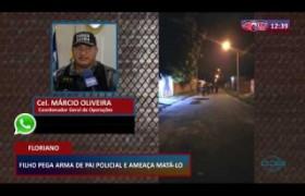 ROTA DO DIA 18 03 20  Filho pega arma de pai policial e ameaça matá lo